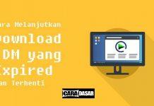 Cara Melanjutkan Resume Download IDM yang Expired