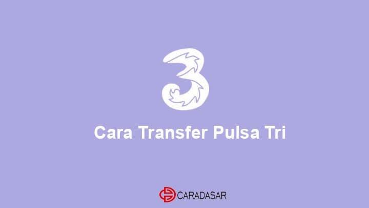 Cara Transfer Pulsa 3 Tri